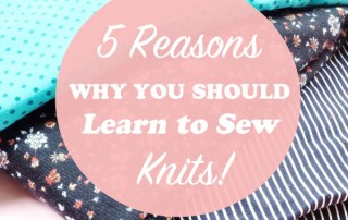5 reasons why you should learn to sew knits